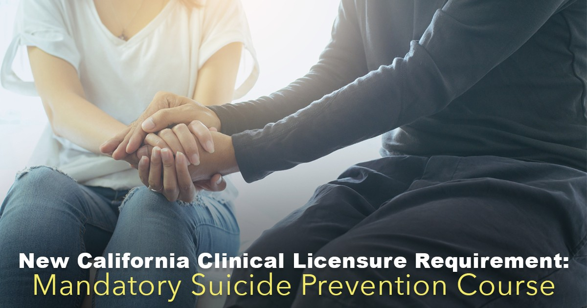 New California Clinical Licensure Requirement: Mandatory Suicide Prevention Course