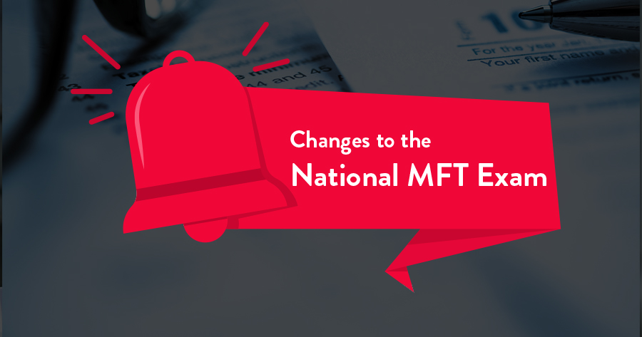 Changes to the National MFT Exam in 2020
